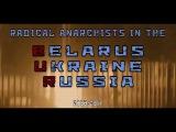 Radical Anarchists in the BUR (Belarus, Ukraine &amp Russia) 2008-2017