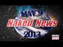 NAKED NEWS THURSDAY MAY 9, 2013