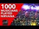 1000 Musicians Played Nirvana Smells Like Teen Spirit