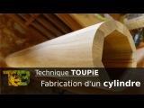 Fabrication d'un gros cylindre en bois - Technique de travail
