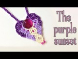 Macrame pendant tutorial The purple sunset