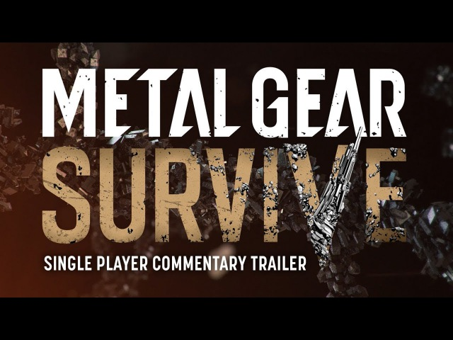 [Official] METAL GEAR SURVIVE SINGLE PLAYER COMMENTARY TRAILER | KONAMI (ESRB)