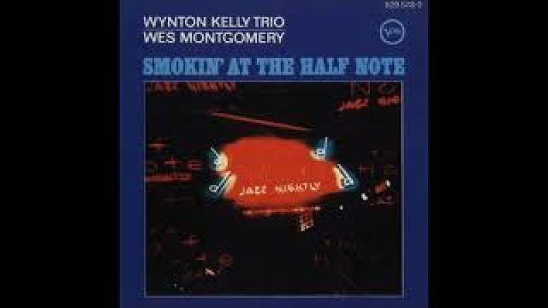 Wes Montgomery Wynton Kelly Trio Smokin' At The Half Note Full Album