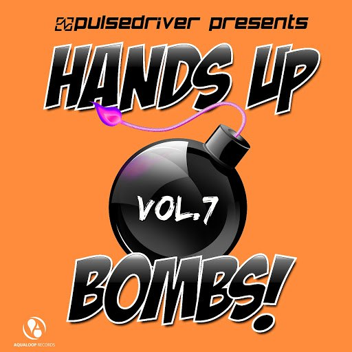 Pulsedriver альбом Hands up Bombs!, Vol. 7 (Pulsedriver Presents)