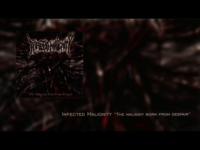 Infected Malignity The Malignity Born From Despair Full Album