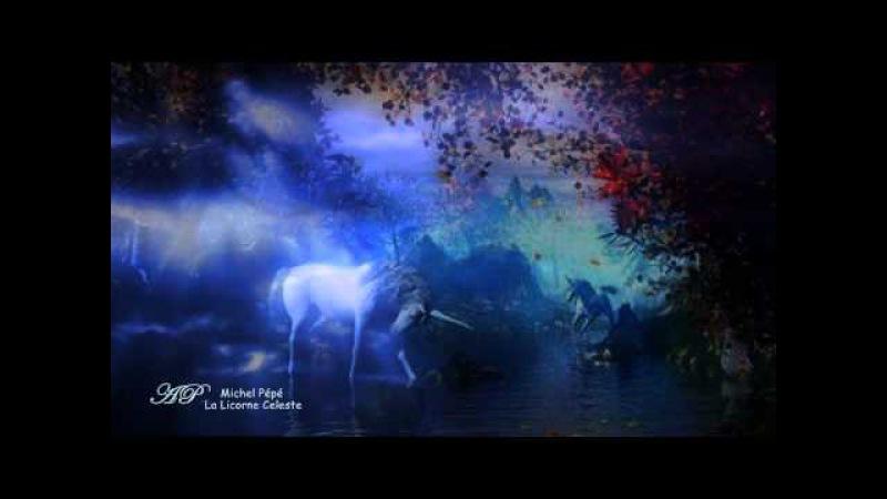 ♥ Michel Pépé - La Licorne Celeste♥(Relaxing, soothing music)
