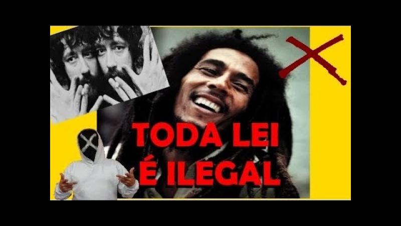 Dizia Bob Marley Toda Lei é Ilegal