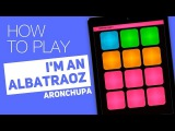 How to play I'M AN ALBATRAOZ (AronChupa) - SUPER PADS - Shake It Kit