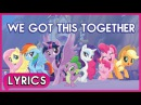 Mane 6 Spike - We Got This Together (Lyrics) - My Little Pony: The Movie [HD]
