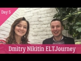 Dmitry Nikitin ELT Journey DAY 5