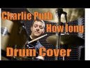 Charlie Puth - How Long- drum cover
