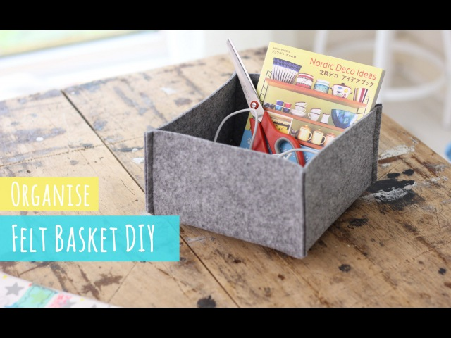 Organise: make a felt basket