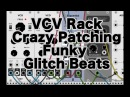 VCV Rack - Crazy Patching: Funky Glitch Beats 1