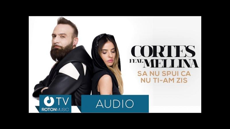 Cortes feat Mellina Sa nu spui ca nu ti am zis Official Audio