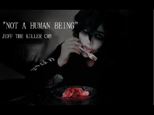 JEFF THE KILLER CMV Not a human Being