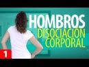 Cómo DISOCIAR los HOMBROS Disociación Corporal 1 Movimientos de Hombros