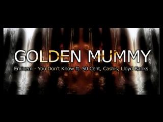 GOLDEN MUMMY_Eminem - You Dont Know ft. 50 Cent, Cashis, Lloyd Banks 0.2