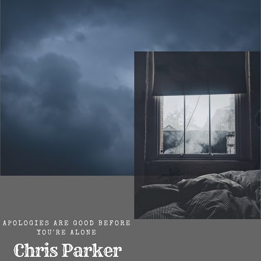 Chris Parker альбом Apologies Are Good Before You're Alone