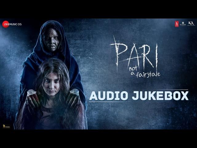 Pari - Full Movie Audio Jukebox   Anushka Sharma Parambrata Chatterjee   Anupam Roy