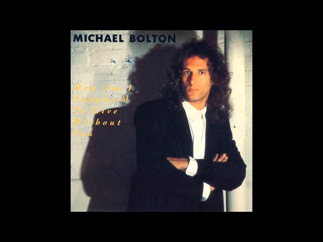 Michael Bolton - How Am I Supposed To Live Without You (Original LP Version) HQ