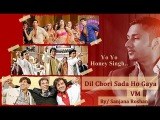Dil Chori Sada // Bollywood Multifandom - VM | Yo Yo Honey Singh