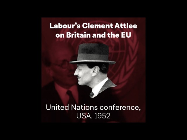 Labour leader Clement Attlee on the EU at a UN conference 1952