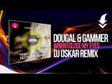 DOUGAL & GAMMER - WHEN I CLOSE MY EYES DJ OSKAR REMIX / FREE DOWNLOAD!