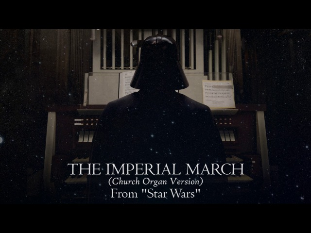 The Imperial March Darth Vader's Theme (Church Organ Version) [From Star Wars]
