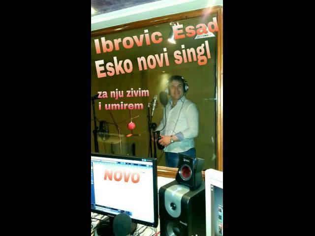 Esad Ibrovic Esko - Za nju zivim i umirem