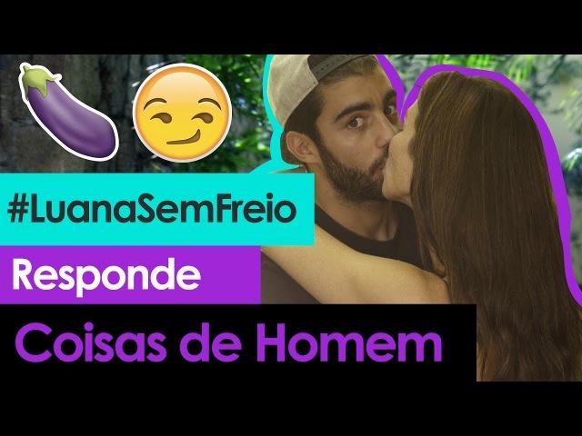 🍆😏 COISAS DE HOMEM ft. PEDRO SCOOBY - Luana Responde 12