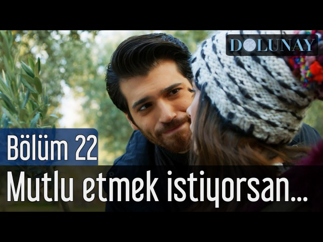 Dolunay 22. Bölüm - Mutlu Etmek İstiyorsan...