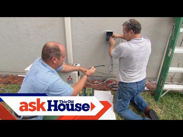 Как установить сплит-систему/How to Install a Ductless Mini-Split Air Conditioner - This Old House
