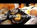 Vlog 70 Die Groot Surprise - The Daily Vlogger in Afrikaans