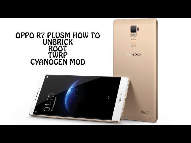 Oppo R7 PlusM : UnBrick - Root - TWRP - CyanoGenMod