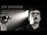 Joy Division - Love Will Tear Us Apart (John B Remix)