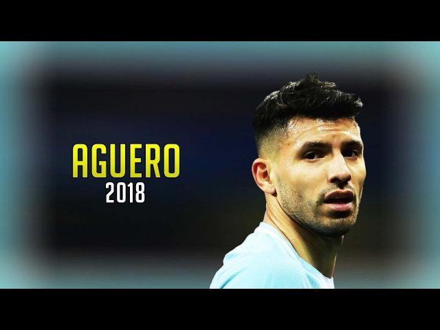 Sergio Agüero 2018 ● The Deadly Striker