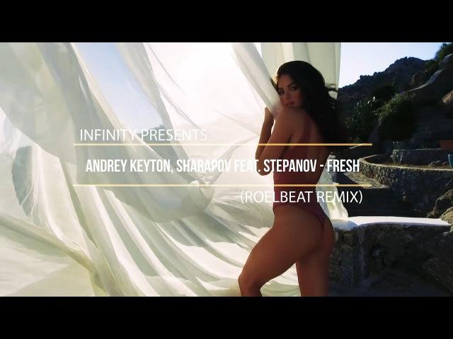 Andrey Keyton, Sharapov feat. Stepanov - Fresh (RoelBeat Remix) (INFINITY) enjoybeauty
