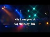Nils Landgren &amp Pat Metheny Trio - #jazzbaltica - 2006 #part 1