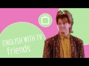 English with Friends: Chandler's Gay Quality