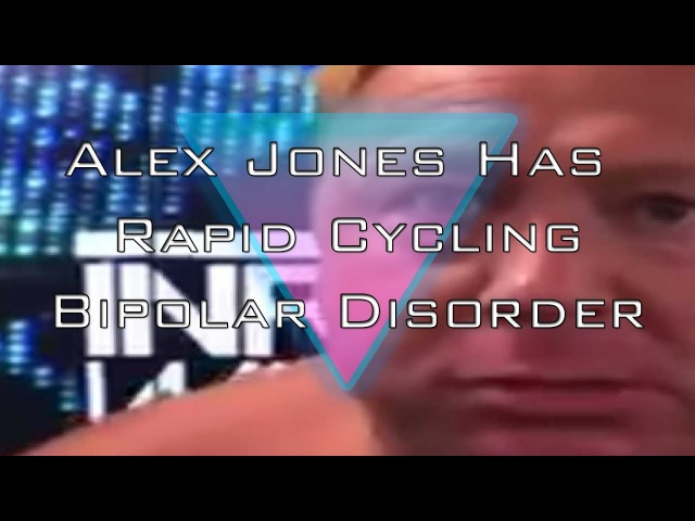 Alex Jones Has Rapid Cycling Bipolar Disorder