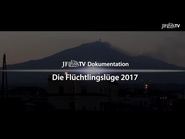 Die Flüchtlingslüge 2017 Und es wiederholt sich doch JF TV Dokumentation