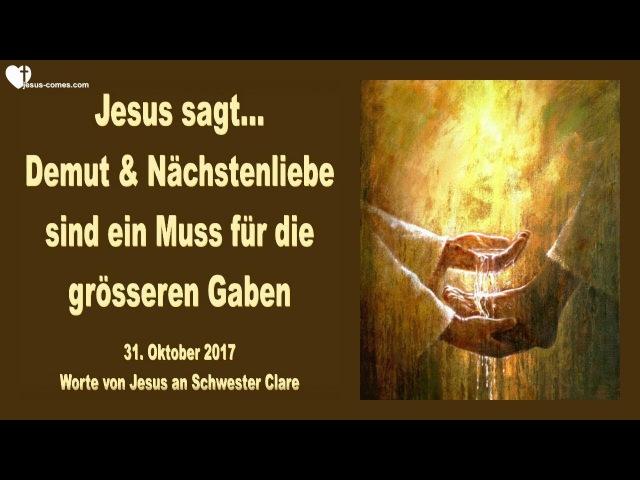 DEMUT NÄCHSTENLIEBE SIND EIN MUSS FÜR DIE GRÖSSEREN GABEN ❤️ Liebesbrief von Jesus vom 31.10.2017