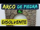 ARCO DE PIEDRA TECNICA DISOLVENTE EN POREXPAN PARA DECORAR STONE ARCH HOW TO DO IT IN POLYSTYRENE
