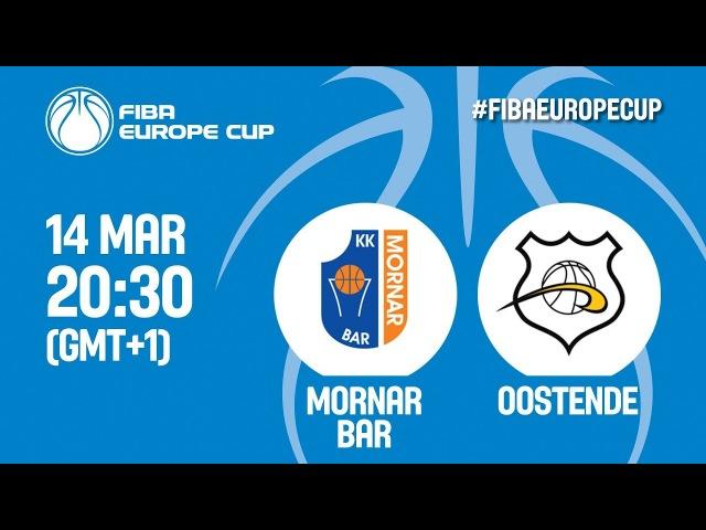 LIVE🔴 - Mornar Bar (MNE) v Oostende (BEL) - Round of 16 - FIBA Europe Cup 2017-18