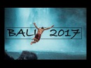BALI 2017 - TRAVEL UNREAL PLACES
