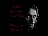 Queen Of The Damned - Wayne Static - Not Meant For Me