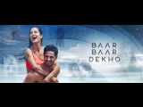 Смотри снова и снова/ baar baar dekho 2016 - Индийский фильм