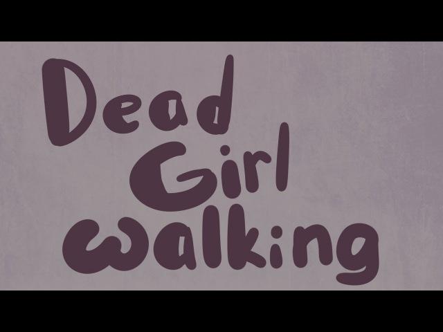 Dead Girl Walking (for Schar)
