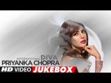 Best Hindi Songs Of Priyanka Chopra -The International Diva