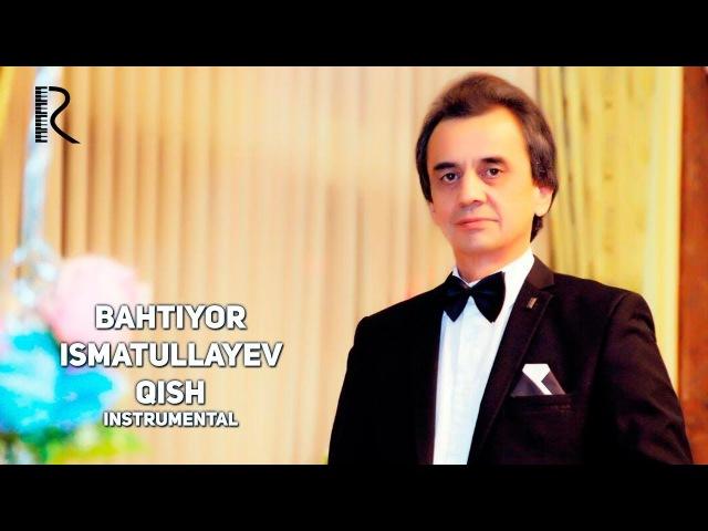 Bahtiyor Ismatullayev Qish Бахтиёр Исматуллаев Киш Instrumental
